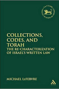 Collections, Codes, and Torah: The Re-characterization of Israel's Written Law