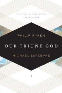 Our Triune God: Living in the Love of the Three-in-One (with Philip Ryken)