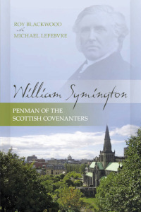 William Symington: Penman of the Scottish Covenanters (with Roy Blackwood)